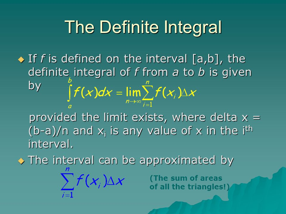 The Definite Integral If f is defined on the interval [a,b], the definite integral of f from a to b is given by.